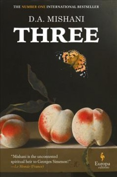 Three /  D.A. Mishani ; translated from the Hebrew by Jessica Cohen. - D.A. Mishani ; translated from the Hebrew by Jessica Cohen.