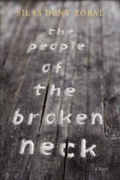 The people of the broken neck /  Silas Dent Zobal.