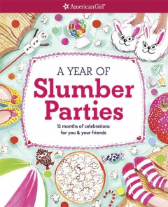A year of slumber parties : 12 months of celebrations for you & your friends / by Aubre Andrus ; illustrated by Eva Byrne.