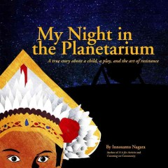 My night in the planetarium /  by Innosanto Nagara. - by Innosanto Nagara.