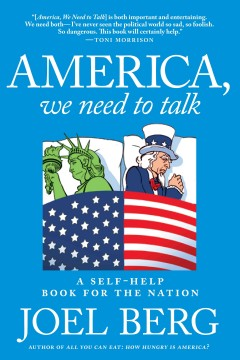 America, we need to talk : a self-help book for the nation (Or, why Americans should stop blaming politicians and take personal responsibility for fixing our country) / Joel Berg.