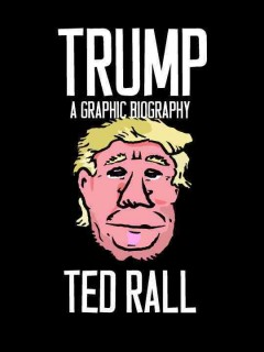 Trump : a graphic biography / Ted Rall.