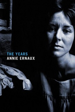 The years /  Annie Ernaux ; translated by Alison L. Strayer.