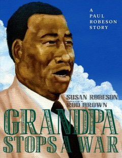 Grandpa stops a war : a Paul Robeson story / Susan Robeson ; illustrated by Rod Brown.