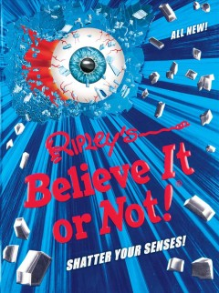 Ripley's believe it or not! : shatter your senses! / text, Geoff Tibballs. - text, Geoff Tibballs.