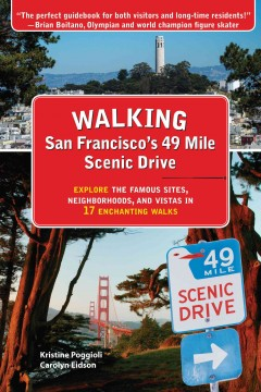Walking San Francisco's 49 mile scenic walk : explore the famous sites, neighborhoods, and vistas in 17 enchanting walks / Kristine Poggioli, Carolyn Eidson.