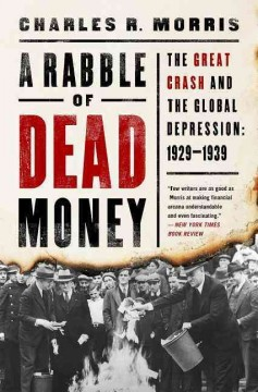 A rabble of dead money : the Great Crash and the global depression : 1929-1939 / Charles R. Morris. - Charles R. Morris.