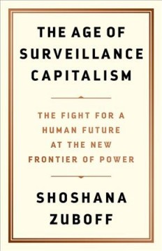 The age of surveillance capitalism : the fight for a human future at the new frontier of power / Shoshana Zuboff.