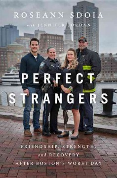 Perfect strangers : friendship, strength, and recovery after Boston's worst day / Roseann Sdoia.