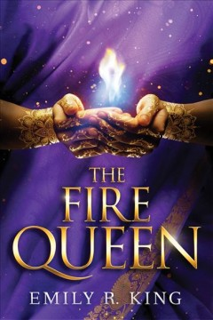 The fire queen /  Emily R. King. - Emily R. King.