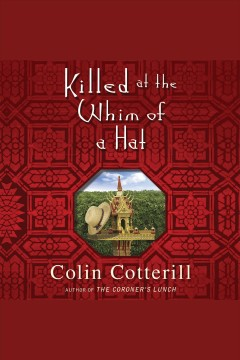 Killed at the whim of a hat /  Colin Cotterill.