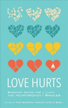 Love hurts : Buddhist advice for the heartbroken / Lodro Rinzler.
