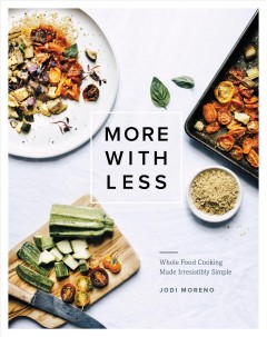 More with less : whole food cooking made irresistibly simple / Jodi Moreno.