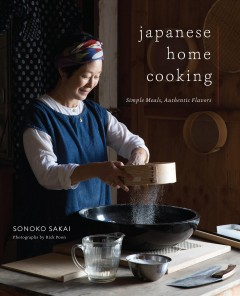 Japanese home cooking : simple meals, authentic flavors / Sonoko Sakai ; photographs by Rick Poon ; illustrations by Juliette Bellocq.