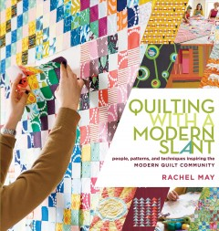 Quilting with a modern slant /  Rachel May.