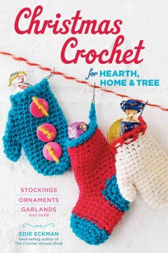 Christmas crochet for hearth, home & tree : stockings, ornaments, garlands and more / Edie Eckman. - Edie Eckman.