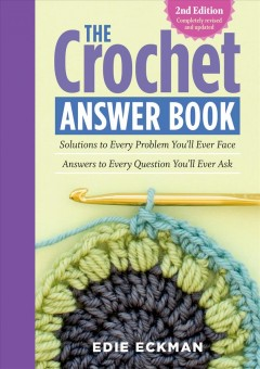 The crochet answer book : solutions to every problem you'll ever face : answers to every question you'll ever ask / Edie Eckman.