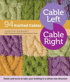 Cable left, cable right : 94 knitted cables / Judith Durant ; photography by Mars Vilaubi. - Judith Durant ; photography by Mars Vilaubi.