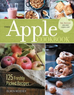 The apple cookbook : 125 freshly picked recipes / Olwen Woodier. - Olwen Woodier.