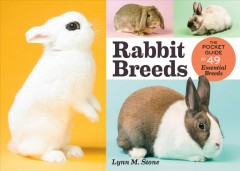 Rabbit breeds : the pocket guide to 49 essential breeds / by Lynn M. Stone.