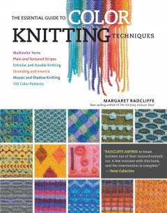 The essential guide to color knitting techniques /  Margaret Radcliffe.