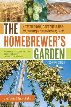 The homebrewer's garden : how to grow, prepare & use your own hops, malts & brewing herbs / Joe Fisher & Dennis Fisher.