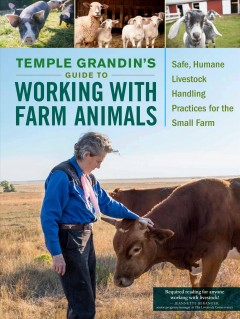 Temple Grandin's guide to working with farm animals /  by Temple Grandin. - by Temple Grandin.