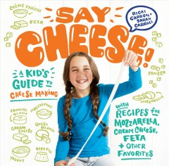 Say cheese! : a kid's guide to cheesemaking with recipes for mozzarella, cream cheese, feta, and other favorites / by Ricki Carroll & Sarah Carroll. - by Ricki Carroll & Sarah Carroll.
