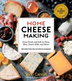Home cheese making : from fresh and soft to firm, blue, goat's milk, and more : recipes for 100 favorite cheeses / by Ricki Carroll.