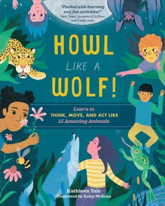 Howl like a wolf! /  by Kathleen Yale ; illustrated by Kaley McKean. - by Kathleen Yale ; illustrated by Kaley McKean.