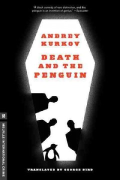 Death and the penguin /  Andrey Kurkov ; translated by George Bird.