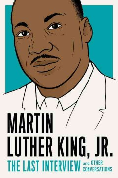 Martin Luther King, Jr.: The last interview : and other conversations / Martin Luther King, Jr. - Martin Luther King, Jr.