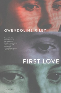 First love : a novel / Gwendoline Riley.