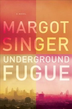 Underground fugue : a novel / Margot Singer.