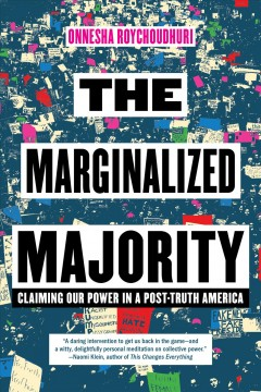 The marginalized majority : claiming our power in a post-truth America / Onnesha Roychoudhuri.