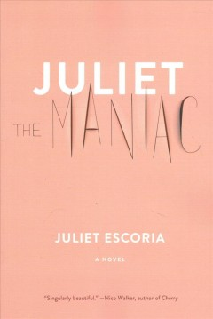 Juliet the maniac : a novel / Juliet Escoria.