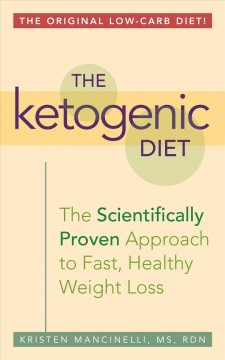 The ketogenic diet : the scientifically proven approach to fast, healthy weight loss / Kristen Mancinelli, MS, RD.