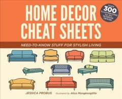 Home decor cheat sheets : need-to-know stuff for stylish living / Jessica Probus ; illustrated by Alice Mongkongllite.