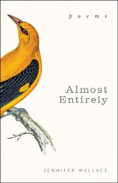Almost entirely : poems / Jennifer Wallace.