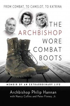 The Archbishop wore combat boots : memoir of an extraordinary life / Philip Hannan, with Nancy Collins and Peter Finney, Jr.