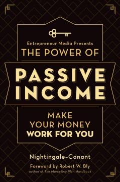 The power of passive income : make your money work for you / Nightingale Learning Systems and Entrepreneur Media, Inc.