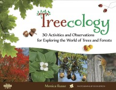 Treecology : 30 activities and observations for exploring the world of trees and forests / Monica Russo ; photographs by Kevin Byron. - Monica Russo ; photographs by Kevin Byron.