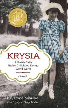 Krysia : a Polish girl's stolen childhood during World War II / Krystyna Mihulka with Krystyna Poray Goddu. - Krystyna Mihulka with Krystyna Poray Goddu.