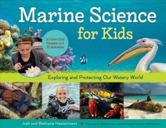 Marine science for kids : exploring and protecting our watery world includes cool careers and 21 activities / Josh and Bethanie Hestermann.
