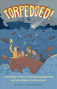 Torpedoed! : a World War II story of a sinking passenger ship and two children's survival at sea / Cheryl Mullenbach. - Cheryl Mullenbach.