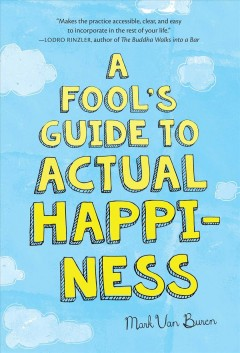 A fool's guide to actual happiness /  Mark Van Buren.