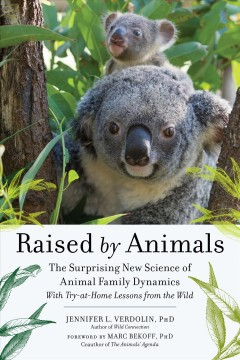 Raised by animals : the surprising new science of animal family dynamics : with try-at-home lessons from the wild / Jennifer L. Verdolin ; foreword by Marc Bekoff.