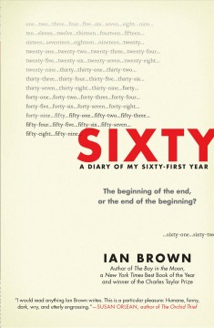 Sixty : a diary of my sixty-first year : the beginning of the end, or the end of the beginning? / Ian Brown.