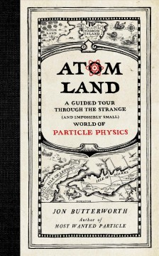 Atom land : a guided tour through the strange (and impossibly small) world of particle physics / Jon Butterworth. - Jon Butterworth.