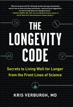 The longevity code : secrets to living well for longer from the front lines of science / Kris Verburgh. - Kris Verburgh.